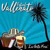 Festival Vallenato / La Gota Fria de Various Artists