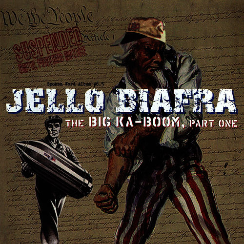 The Big Ka-Boom, Part One by Jello Biafra