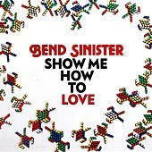 Show Me How to Love de Bend Sinister