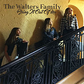 Bring It out of Me by The Walters Family