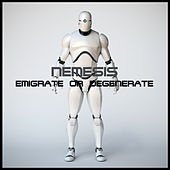 Emigrate or Degenerate by Nemesis