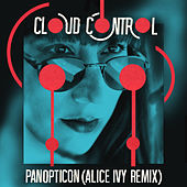 Panopticon (Alice Ivy Remix) by Cloud Control