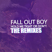 HOLD ME TIGHT OR DON'T (The Remixes) de Fall Out Boy