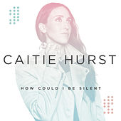 How Could I Be Silent by Caitie Hurst