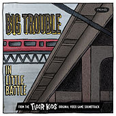 Big Trouble In Little Battle ([From The Floor Kids Original Video Game Soundtrack) by Kid Koala