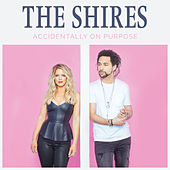 Accidentally On Purpose de The Shires