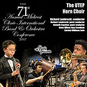 2017 Midwest Clinic: University of Texas at El Paso Horn Choir (Live) von Various Artists