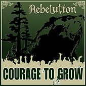 Courage to Grow de Rebelution