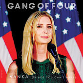 Ivanka (Things You Can't Have) di Gang Of Four