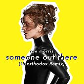 Someone Out There (Unorthodox Remix) by Rae Morris