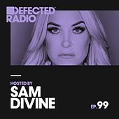 Defected Radio Episode 099 (hosted by Sam Divine) by Various Artists