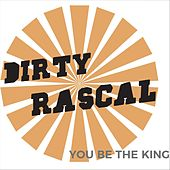 You Be the King by Dirty Rascal