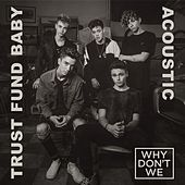 Trust Fund Baby (Acoustic) by Why Don't We