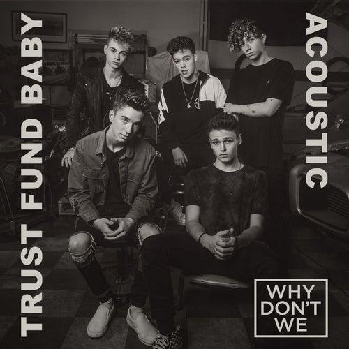 Trust Fund Baby (Acoustic) von Why Don't We
