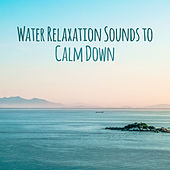 Water Relaxation Sounds to Calm Down by Nature Sound Series
