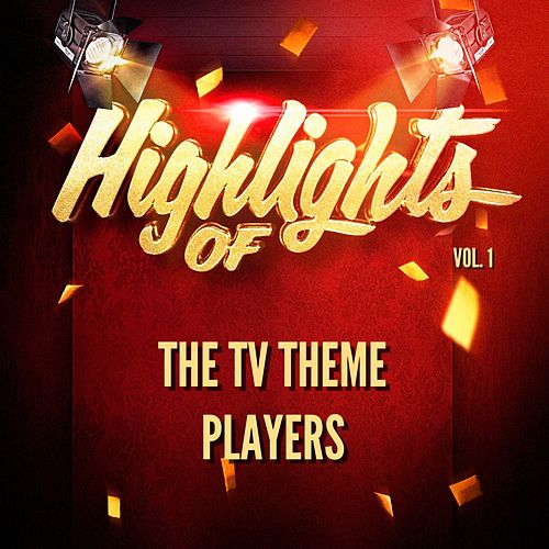 Highlights of the Tv Theme Players, Vol. 1 von The TV Theme Players