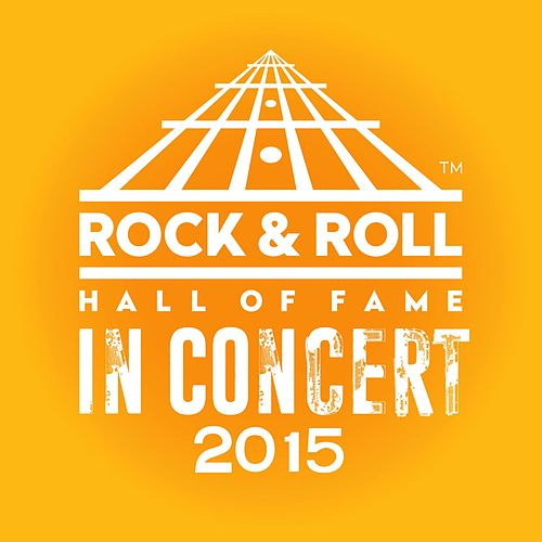 The Rock & Roll Hall Of Fame: In Concert 2015 (Live) by Various Artists