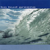 Whatever by Bo Bud Greene