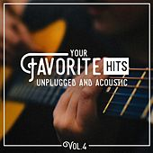 Your Favorite Hits Unplugged and Acoustic, Vol. 4 by Various Artists