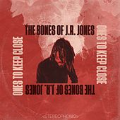 Ones to Keep Close by The Bones of J.R. Jones