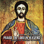 Praise the Lord in Heavens by Sofia Boys' Choir
