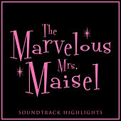 The Marvelous Mrs. Maisel Soundtrack Highlights by Various Artists