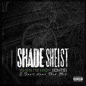 When I'm High (IDHTS) by Shade Sheist