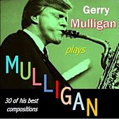 Gerry Mulligan Plays Mulligan (30 of His Best Compositions) by Various Artists