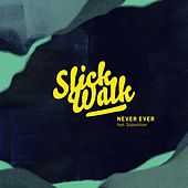 Never Ever by Slick Walk
