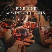 Fine Dine & Wine Chillouts by Various Artists