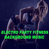 Electro Party Fitness Background Music - Motivation Training Music (140 Bpm) (The Best Music for Aerobics, Pumpin' Cardio Power, Plyo, Exercise, Steps, Barré, Curves, Sculpting, Abs, Butt, Lean, Twerk, Slim Down Fitness Workout) de EDM Workout DJ Team