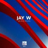 Believe Again van Jay W.