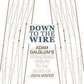 Down to the Wire: Stringband Tribute to the Music of John Mayer by Adam Galblum