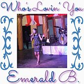 Who's Lovin' You by Emerald B.