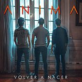 Volver a Nacer by Anima
