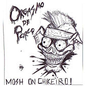 Mosh on Chikeiro by Orgasmo de Porco