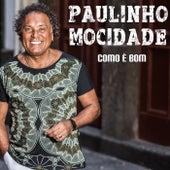 Como É Bom by Paulinho Mocidade