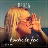 Foutu le feu by Manon