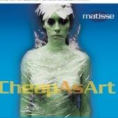 Cheap As Art by Matisse