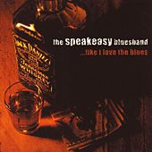 ...Like I Love the Blues by The Speakeasy Blues Band