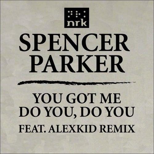 You Got Me / Do You, Do You by Spencer Parker