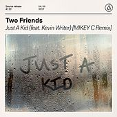 Just A Kid (feat. Kevin Writer) (MIKEY C Remix) von Two Friends
