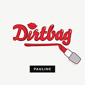 Dirtbag by Pauline