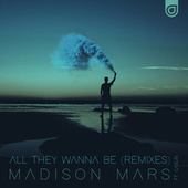 All They Wanna Be (Remixes) von Madison Mars