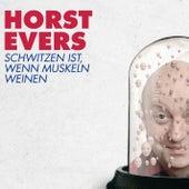 Schwitzen ist, wenn Muskeln weinen by Horst Evers