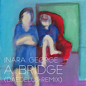 A Bridge (Daedelus Remix) by Inara George