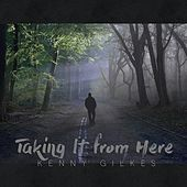 Taking It from Here by Kenny Gilkes