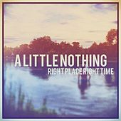 Right Place Right Time von A Little Nothing