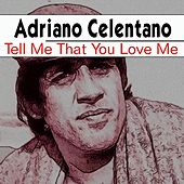 Tell Me That You Love Me von Adriano Celentano