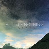 Nobody von A Little Nothing
